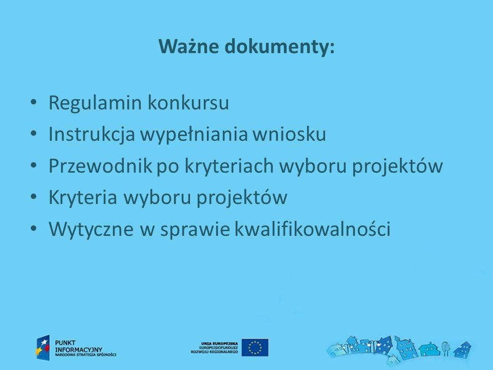 Ważne dokumenty: Regulamin konkursu Instrukcja wypełniania wniosku Przewodnik po kryteriach wyboru projektów Kryteria wyboru projektów Wytyczne w spra