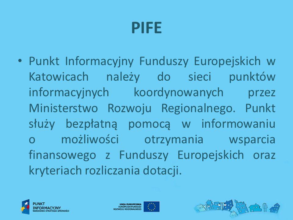 PIFE Punkt Informacyjny Funduszy Europejskich w Katowicach należy do sieci punktów informacyjnych koordynowanych przez Ministerstwo Rozwoju Regionalne