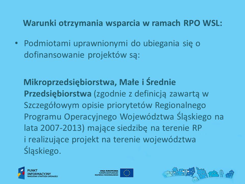 Warunki otrzymania wsparcia w ramach RPO WSL: Podmiotami uprawnionymi do ubiegania się o dofinansowanie projektów są: Mikroprzedsiębiorstwa, Małe i Śr