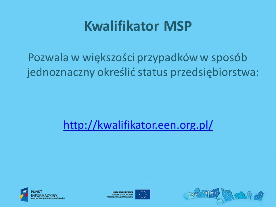Kwalifikator MSP Pozwala w większości przypadków w sposób jednoznaczny określić status przedsiębiorstwa: http://kwalifikator.een.org.pl/