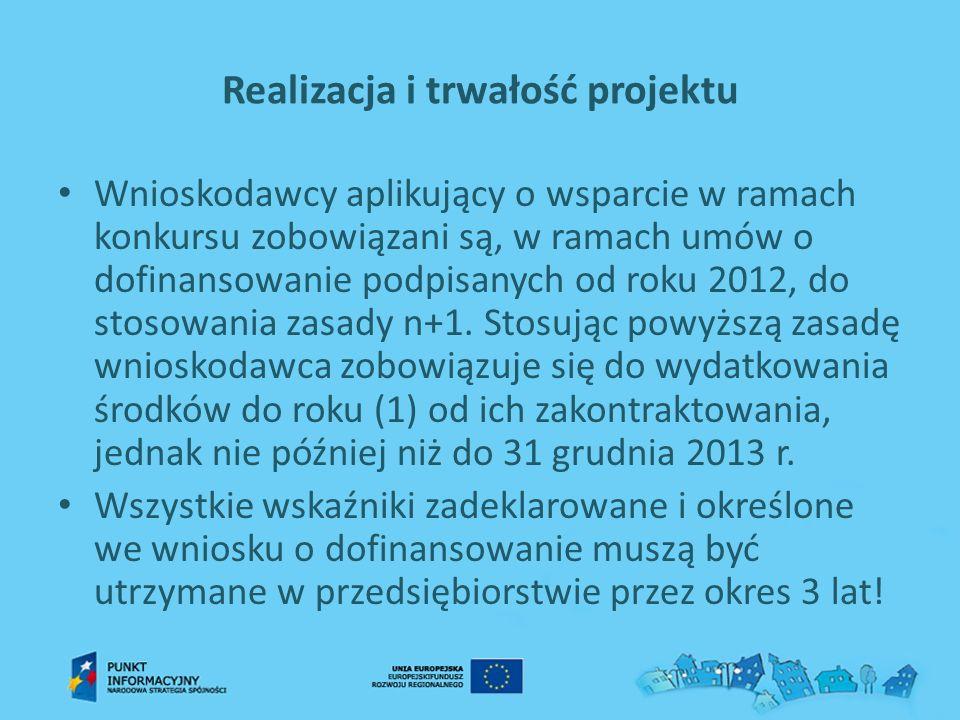 Realizacja i trwałość projektu Wnioskodawcy aplikujący o wsparcie w ramach konkursu zobowiązani są, w ramach umów o dofinansowanie podpisanych od roku