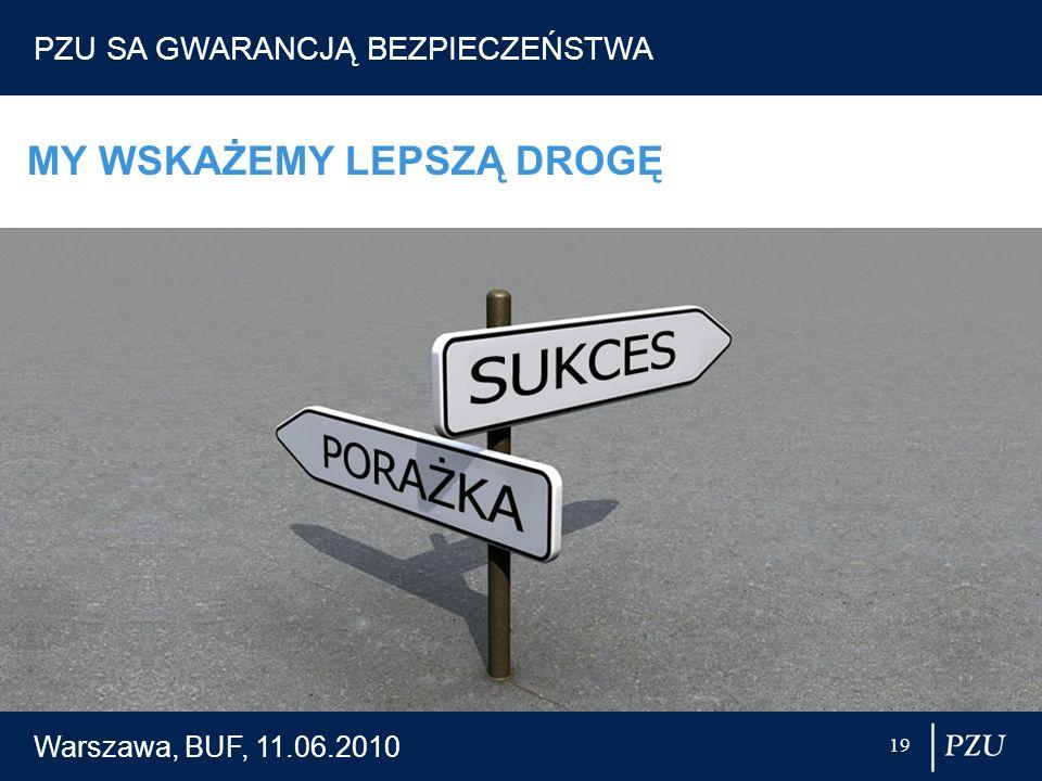 Warszawa, BUF, 11.06.2010 19 MY WSKAŻEMY LEPSZĄ DROGĘ PZU SA GWARANCJĄ BEZPIECZEŃSTWA