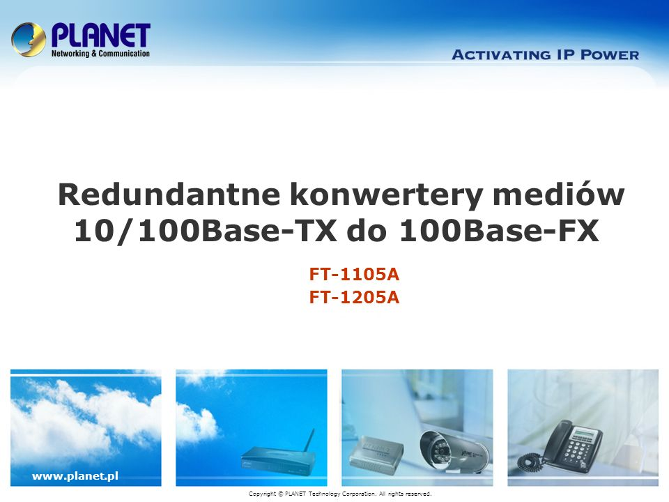 www.planet.pl FT-1105A FT-1205A Redundantne konwertery mediów 10/100Base-TX do 100Base-FX Copyright © PLANET Technology Corporation.