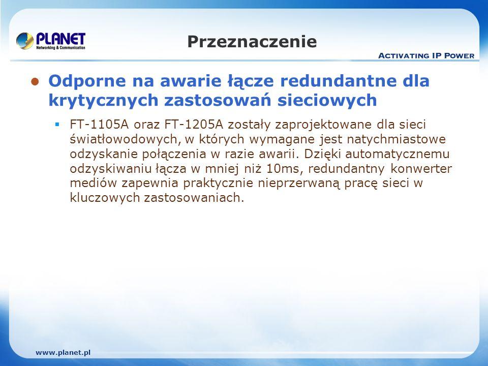 www.planet.pl Przeznaczenie Odporne na awarie łącze redundantne dla krytycznych zastosowań sieciowych FT-1105A oraz FT-1205A zostały zaprojektowane dla sieci światłowodowych, w których wymagane jest natychmiastowe odzyskanie połączenia w razie awarii.