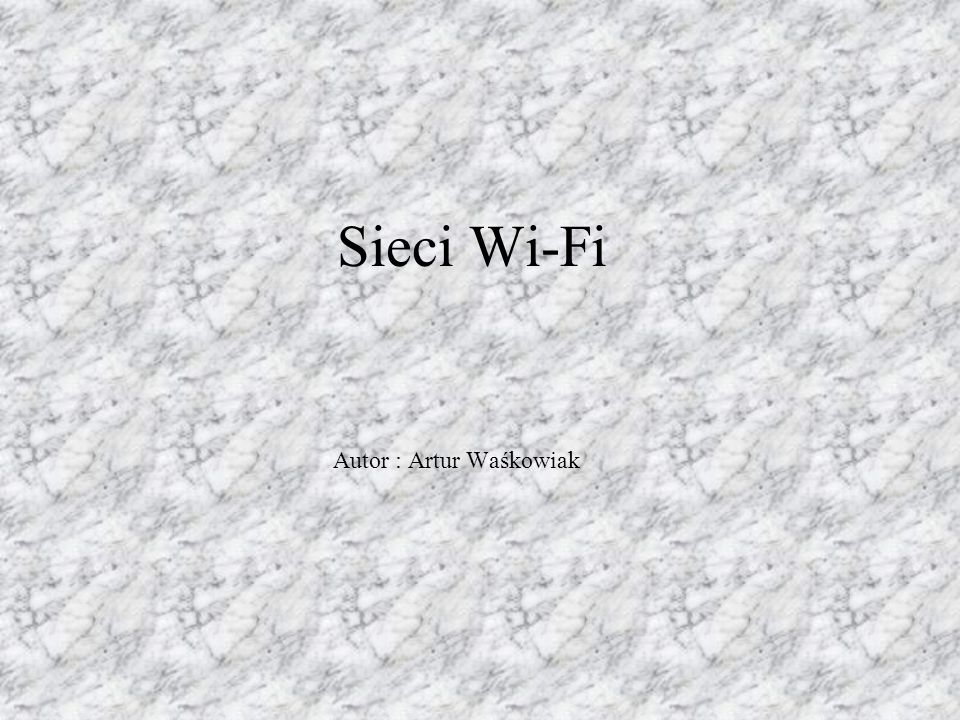 Sieci Wi-Fi Autor : Artur Waśkowiak