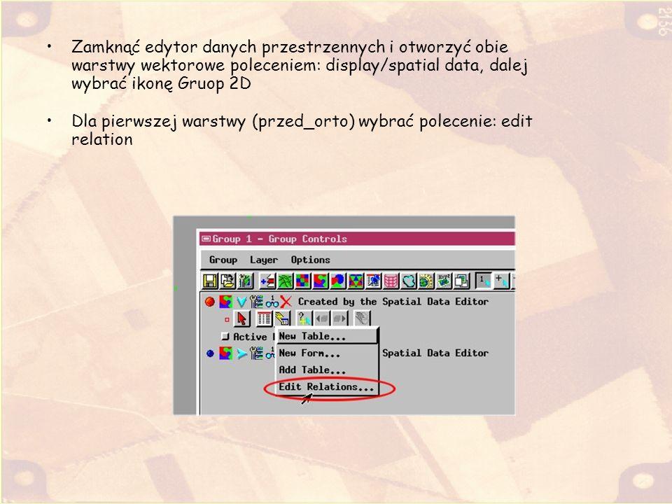 Zamknąć edytor danych przestrzennych i otworzyć obie warstwy wektorowe poleceniem: display/spatial data, dalej wybrać ikonę Gruop 2D Dla pierwszej war