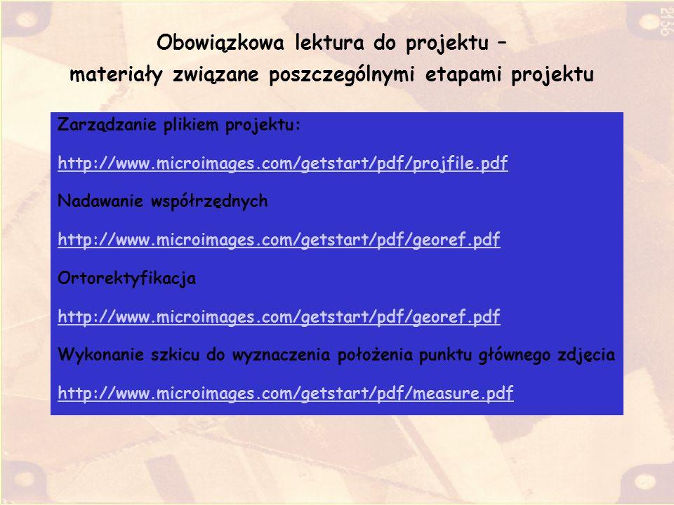 Obowiązkowa lektura do projektu – materiały związane poszczególnymi etapami projektu Zarządzanie plikiem projektu: http://www.microimages.com/getstart