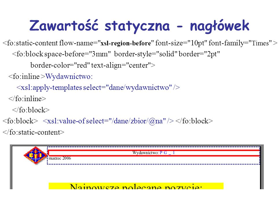 Zawartość statyczna - nagłówek <fo:block space-before= 3mm border-style= solid border= 2pt border-color= red text-align= center > Wydawnictwo:
