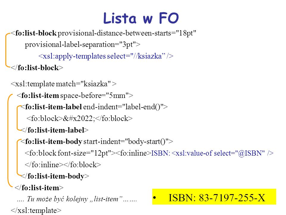Lista w FO <fo:list-block provisional-distance-between-starts= 18pt provisional-label-separation= 3pt > • ISBN: ….