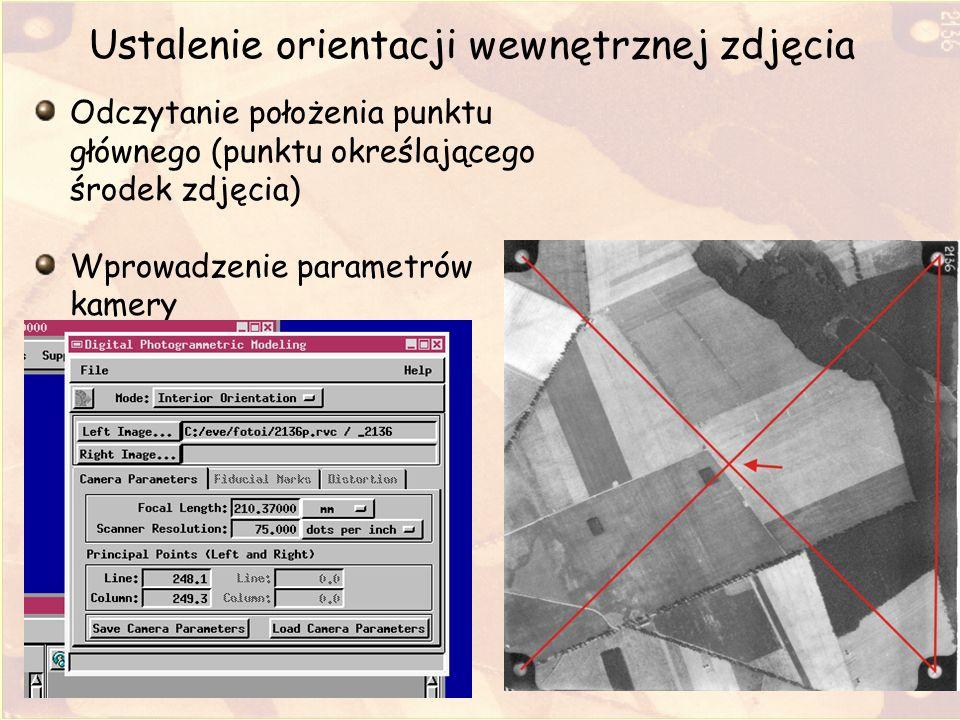 Ustalenie orientacji wewnętrznej zdjęcia Odczytanie położenia punktu głównego (punktu określającego środek zdjęcia) Wprowadzenie parametrów kamery
