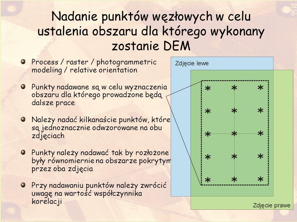 Nadanie punktów węzłowych w celu ustalenia obszaru dla którego wykonany zostanie DEM Process / raster / photogrammetric modeling / relative orientatio
