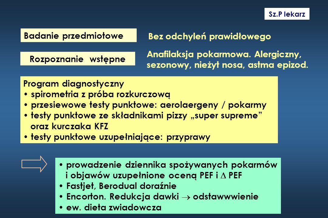 Badanie przedmiotowe Rozpoznanie wstępne Bez odchyleń prawidłowego Anafilaksja pokarmowa. Alergiczny, sezonowy, nieżyt nosa, astma epizod. Program dia