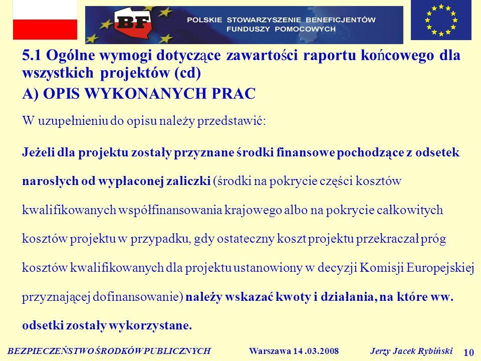 BEZPIECZEŃSTWO ŚRODKÓW PUBLICZNYCH Warszawa 14.03.2008 Jerzy Jacek Rybiński 10 5.1 Ogólne wymogi dotyczące zawartości raportu końcowego dla wszystkich