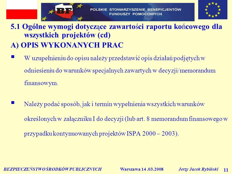 BEZPIECZEŃSTWO ŚRODKÓW PUBLICZNYCH Warszawa 14.03.2008 Jerzy Jacek Rybiński 11 5.1 Ogólne wymogi dotyczące zawartości raportu końcowego dla wszystkich