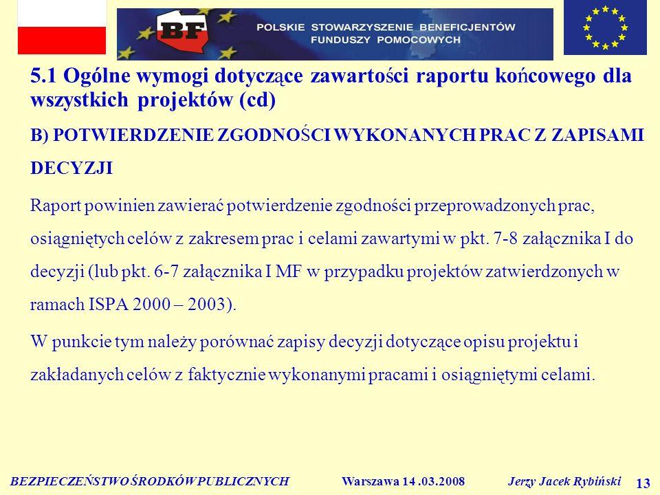 BEZPIECZEŃSTWO ŚRODKÓW PUBLICZNYCH Warszawa 14.03.2008 Jerzy Jacek Rybiński 13 5.1 Ogólne wymogi dotyczące zawartości raportu końcowego dla wszystkich