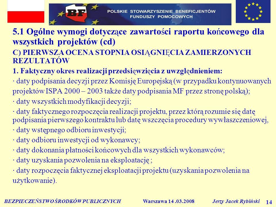 BEZPIECZEŃSTWO ŚRODKÓW PUBLICZNYCH Warszawa 14.03.2008 Jerzy Jacek Rybiński 14 5.1 Ogólne wymogi dotyczące zawartości raportu końcowego dla wszystkich
