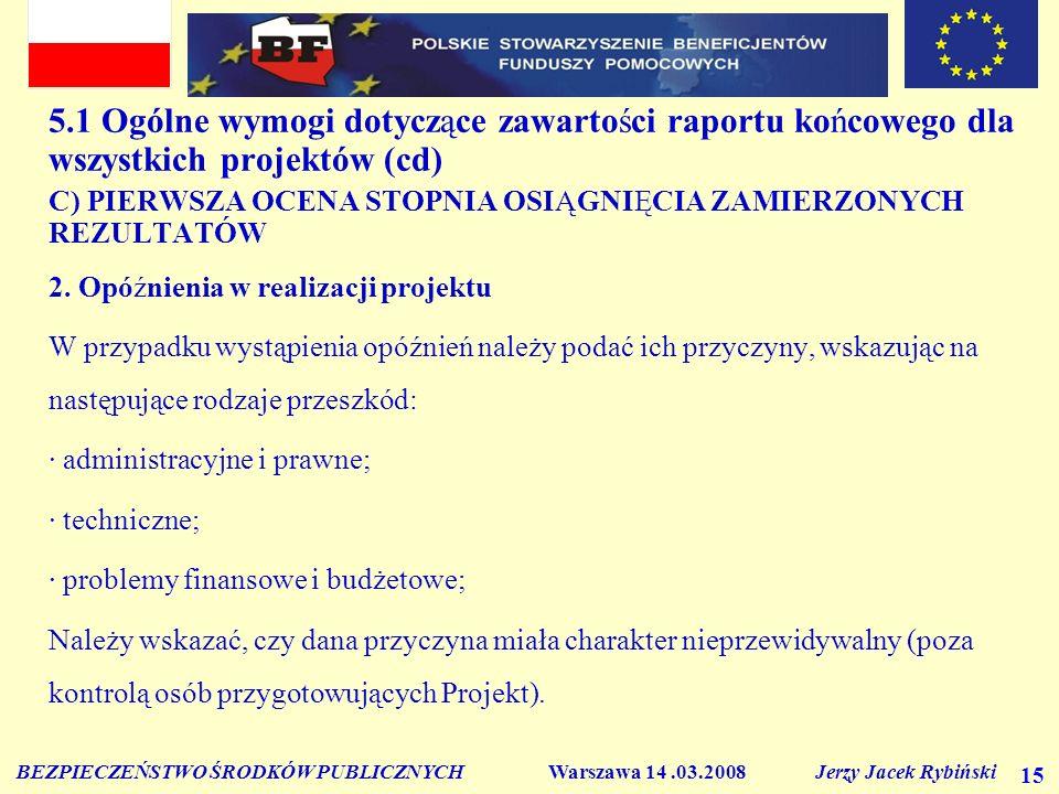 BEZPIECZEŃSTWO ŚRODKÓW PUBLICZNYCH Warszawa 14.03.2008 Jerzy Jacek Rybiński 15 5.1 Ogólne wymogi dotyczące zawartości raportu końcowego dla wszystkich