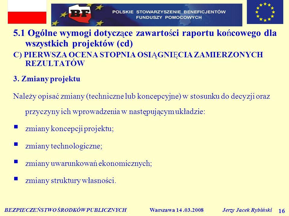 BEZPIECZEŃSTWO ŚRODKÓW PUBLICZNYCH Warszawa 14.03.2008 Jerzy Jacek Rybiński 16 5.1 Ogólne wymogi dotyczące zawartości raportu końcowego dla wszystkich