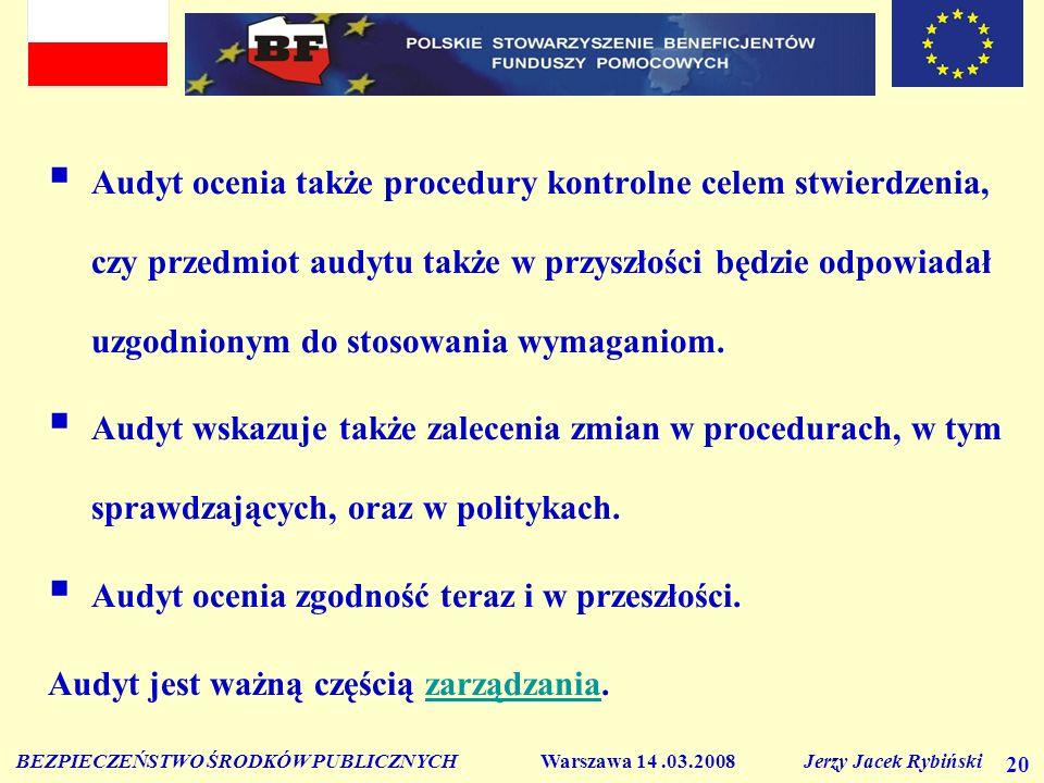 BEZPIECZEŃSTWO ŚRODKÓW PUBLICZNYCH Warszawa 14.03.2008 Jerzy Jacek Rybiński 20 Audyt ocenia także procedury kontrolne celem stwierdzenia, czy przedmiot audytu także w przyszłości będzie odpowiadał uzgodnionym do stosowania wymaganiom.