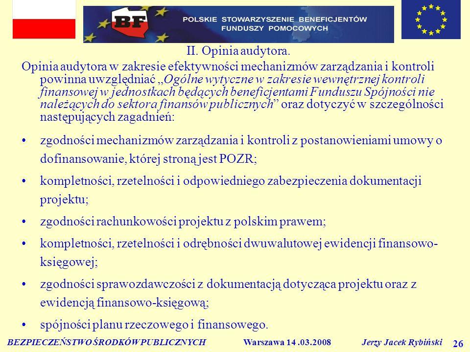 BEZPIECZEŃSTWO ŚRODKÓW PUBLICZNYCH Warszawa 14.03.2008 Jerzy Jacek Rybiński 26 II. Opinia audytora. Opinia audytora w zakresie efektywności mechanizmó