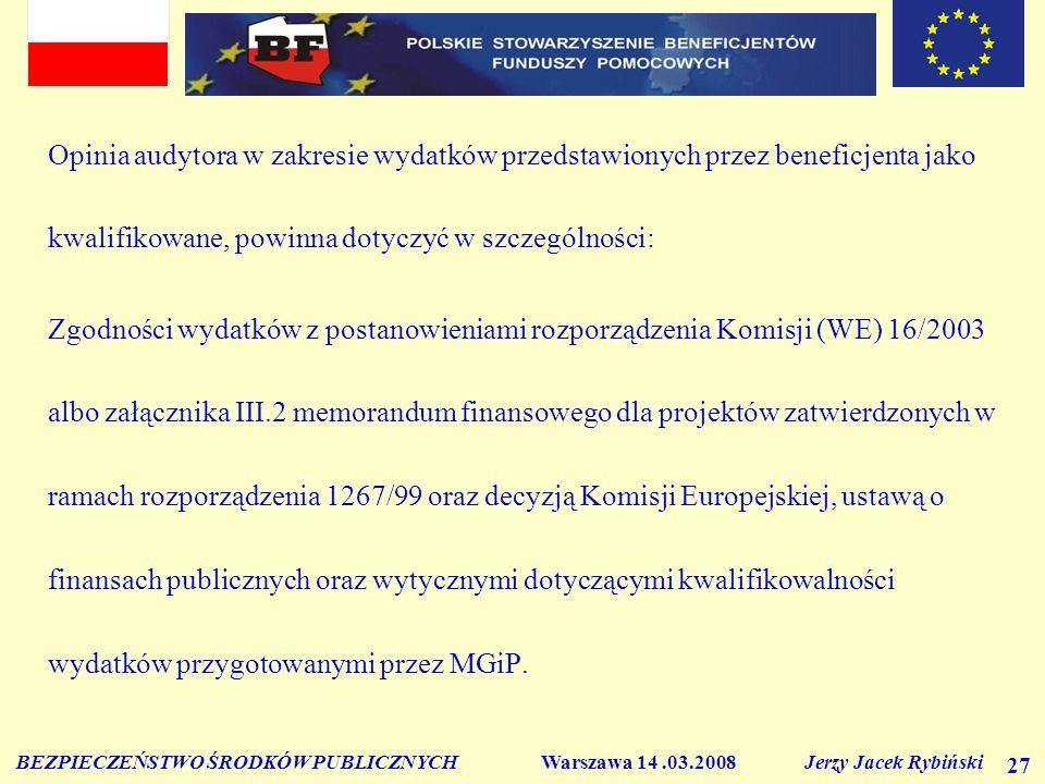 BEZPIECZEŃSTWO ŚRODKÓW PUBLICZNYCH Warszawa 14.03.2008 Jerzy Jacek Rybiński 27 Opinia audytora w zakresie wydatków przedstawionych przez beneficjenta