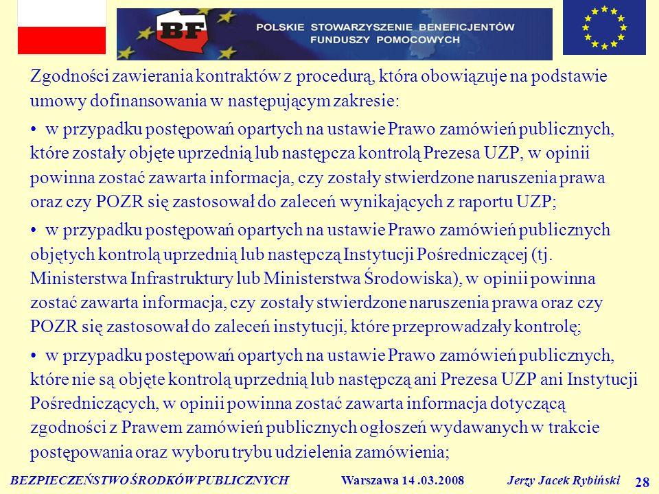 BEZPIECZEŃSTWO ŚRODKÓW PUBLICZNYCH Warszawa 14.03.2008 Jerzy Jacek Rybiński 28 Zgodności zawierania kontraktów z procedurą, która obowiązuje na podsta