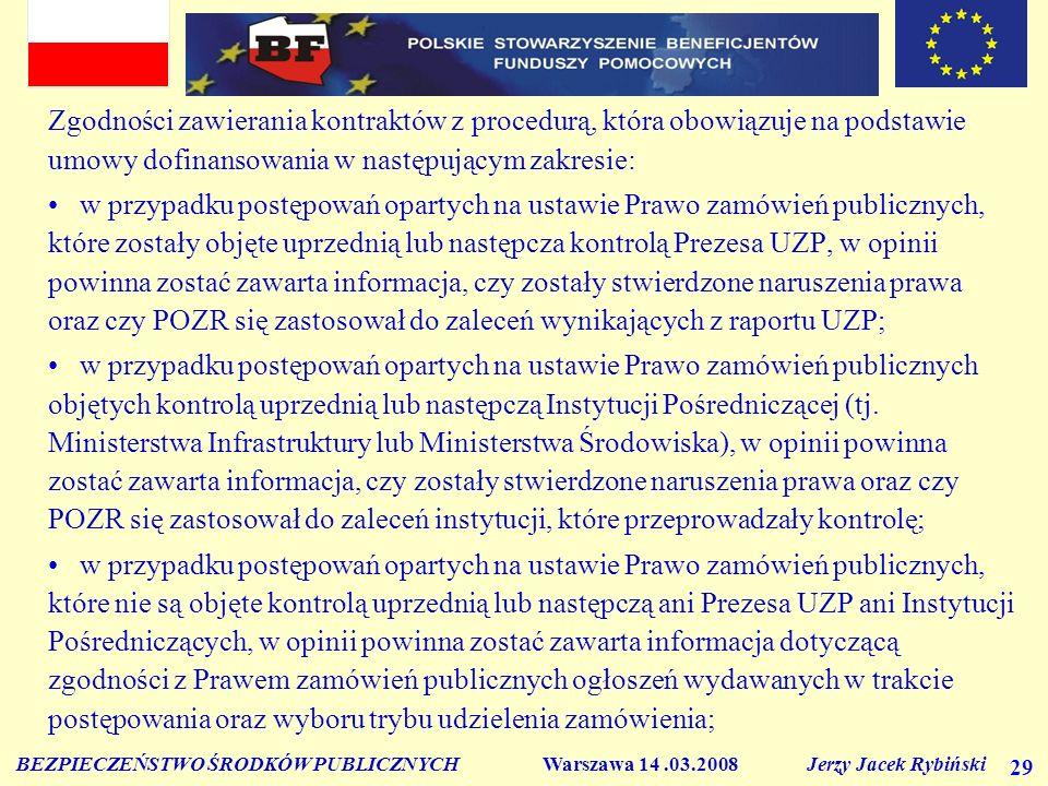 BEZPIECZEŃSTWO ŚRODKÓW PUBLICZNYCH Warszawa 14.03.2008 Jerzy Jacek Rybiński 29 Zgodności zawierania kontraktów z procedurą, która obowiązuje na podsta