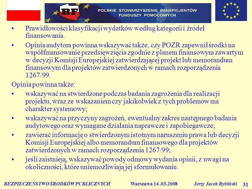 BEZPIECZEŃSTWO ŚRODKÓW PUBLICZNYCH Warszawa 14.03.2008 Jerzy Jacek Rybiński 31 Prawidłowości klasyfikacji wydatków według kategorii i źródeł finansowa