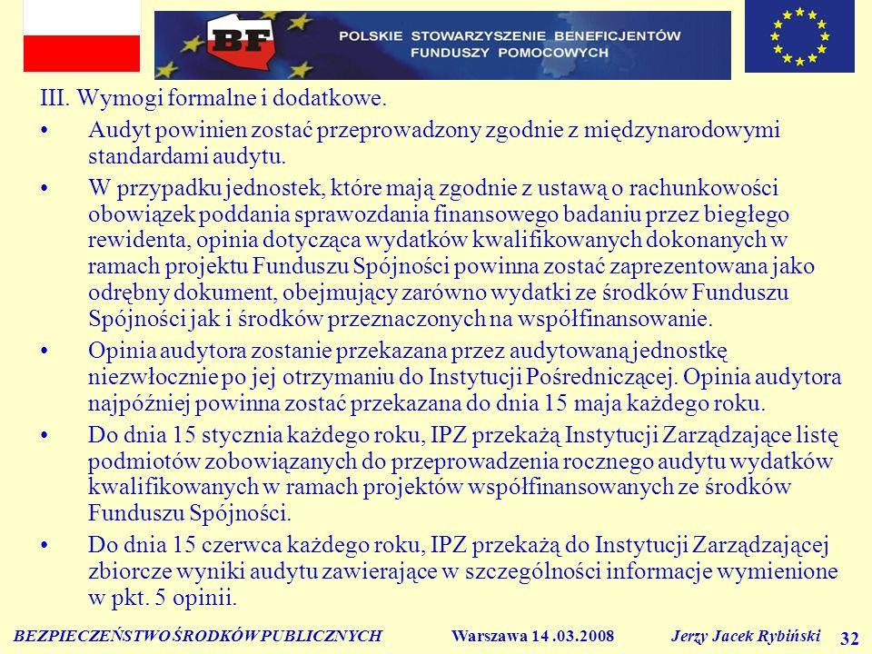 BEZPIECZEŃSTWO ŚRODKÓW PUBLICZNYCH Warszawa 14.03.2008 Jerzy Jacek Rybiński 32 III. Wymogi formalne i dodatkowe. Audyt powinien zostać przeprowadzony