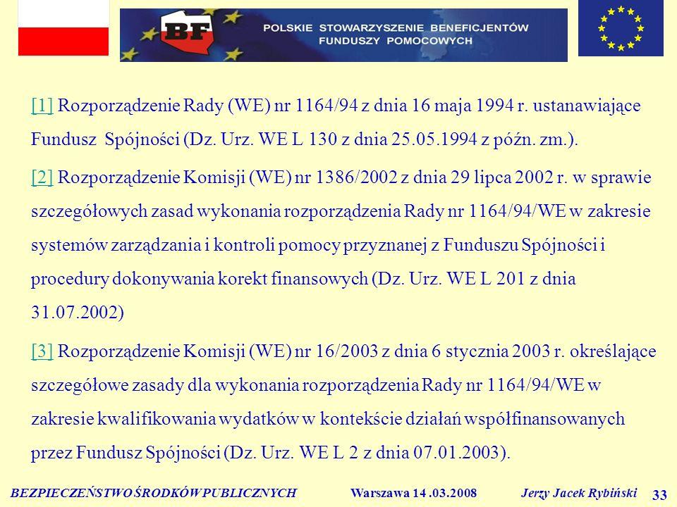 BEZPIECZEŃSTWO ŚRODKÓW PUBLICZNYCH Warszawa 14.03.2008 Jerzy Jacek Rybiński 33 [1][1] Rozporządzenie Rady (WE) nr 1164/94 z dnia 16 maja 1994 r. ustan