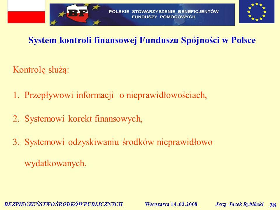 BEZPIECZEŃSTWO ŚRODKÓW PUBLICZNYCH Warszawa 14.03.2008 Jerzy Jacek Rybiński 38 System kontroli finansowej Funduszu Spójności w Polsce Kontrolę służą: