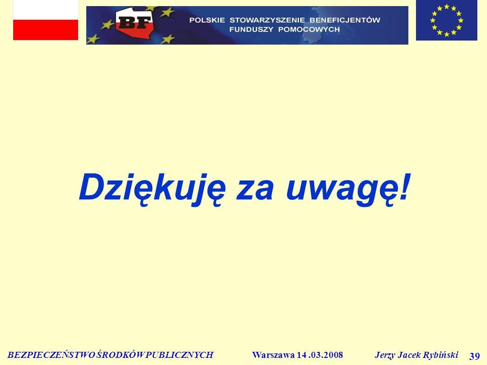 BEZPIECZEŃSTWO ŚRODKÓW PUBLICZNYCH Warszawa 14.03.2008 Jerzy Jacek Rybiński 39 Dziękuję za uwagę!