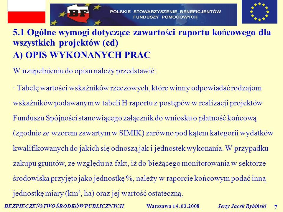 BEZPIECZEŃSTWO ŚRODKÓW PUBLICZNYCH Warszawa 14.03.2008 Jerzy Jacek Rybiński 7 5.1 Ogólne wymogi dotyczące zawartości raportu końcowego dla wszystkich