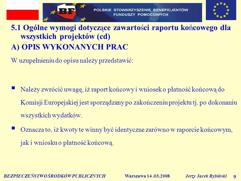 BEZPIECZEŃSTWO ŚRODKÓW PUBLICZNYCH Warszawa 14.03.2008 Jerzy Jacek Rybiński 9 5.1 Ogólne wymogi dotyczące zawartości raportu końcowego dla wszystkich