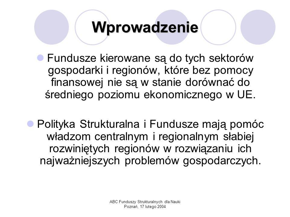ABC Funduszy Strukturalnych dla Nauki Poznań, 17 lutego 2004 Zasady działania Regionalnej Polityki Strukturalnej i Funduszy Strukturalnych Zasada pomocniczości (subsydiarności) Zasada koncentracji Zasada partnerstwa Zasada programowania Zasada współfinansowania
