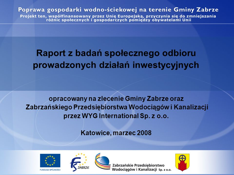 Raport z badań społecznego odbioru prowadzonych działań inwestycyjnych opracowany na zlecenie Gminy Zabrze oraz Zabrzańskiego Przedsiębiorstwa Wodociągów i Kanalizacji przez WYG International Sp.