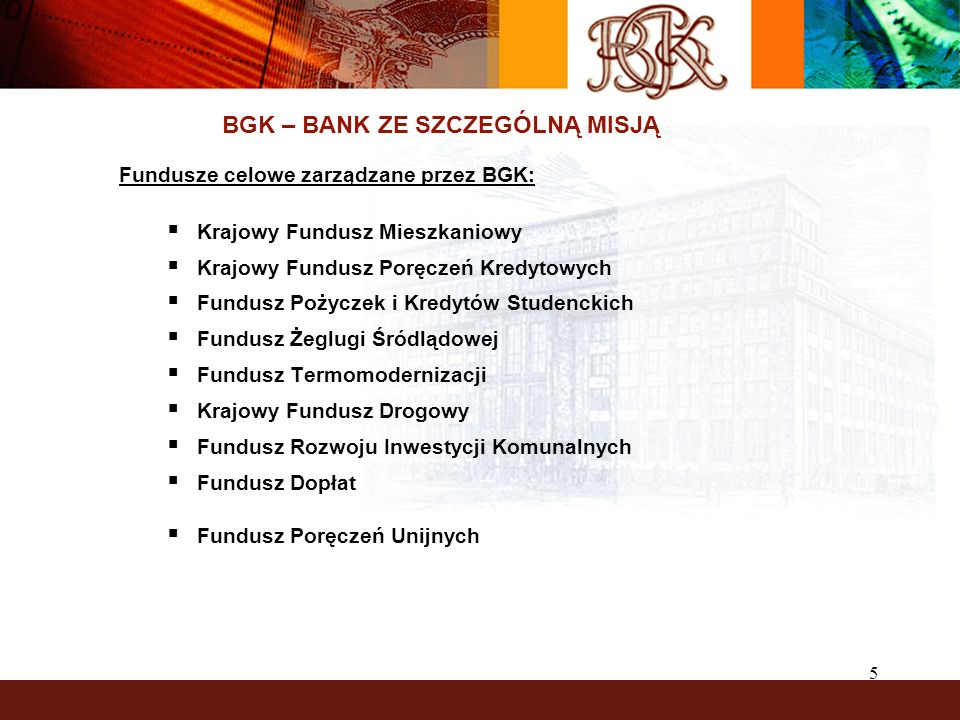 5 BGK – BANK ZE SZCZEGÓLNĄ MISJĄ Fundusze celowe zarządzane przez BGK: Krajowy Fundusz Mieszkaniowy Krajowy Fundusz Poręczeń Kredytowych Fundusz Pożyc