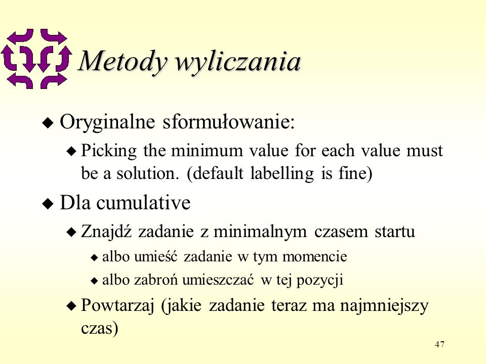 47 Metody wyliczania u Oryginalne sformułowanie: u Picking the minimum value for each value must be a solution.