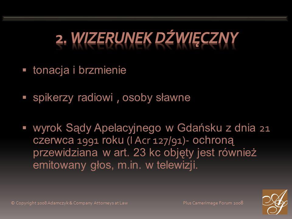 © Copyright 2008 Adamczyk & Company Attorneys at Law Plus Camerimage Forum 200 8 tonacja i brzmienie spikerzy radiowi, osoby sławne wyrok Sądy Apelacyjnego w Gdańsku z dnia 21 czerwca 1991 roku (I Acr 127/91)- ochroną przewidziana w art.