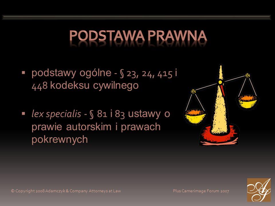© Copyright 2008 Adamczyk & Company Attorneys at Law Plus Camerimage Forum 2007 podstawy ogólne - § 23, 24, 415 i 448 kodeksu cywilnego lex specialis - § 81 i 83 ustawy o prawie autorskim i prawach pokrewnych