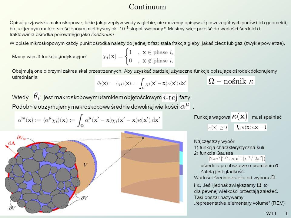 Wstęp do Fizyki Środowiska W11 1 Continuum Opisując zjawiska makroskopowe, takie jak przepływ wody w glebie, nie możemy opisywać poszczególnych porów