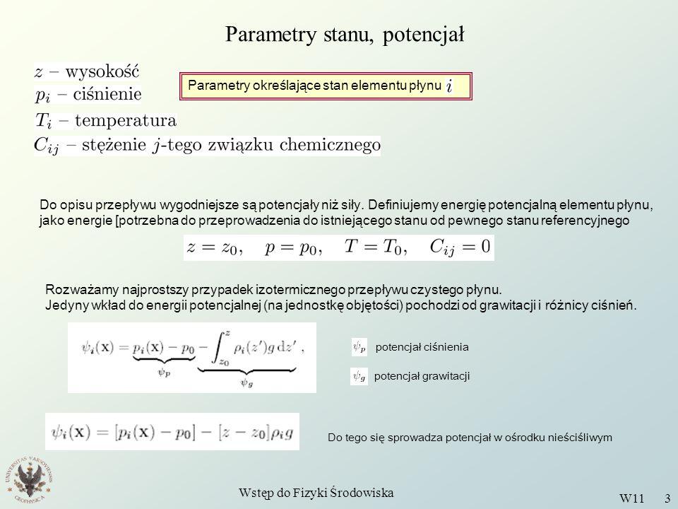Wstęp do Fizyki Środowiska W11 3 Parametry stanu, potencjał Parametry określające stan elementu płynu Do opisu przepływu wygodniejsze są potencjały ni