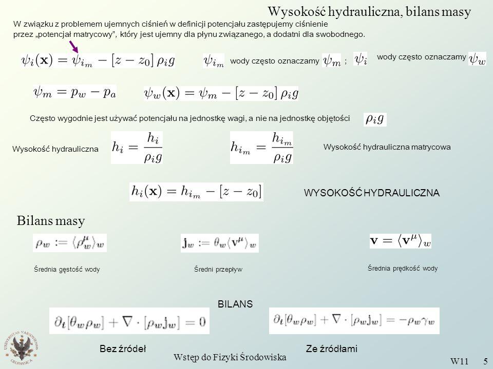 Wstęp do Fizyki Środowiska W11 5 Wysokość hydrauliczna, bilans masy W związku z problemem ujemnych ciśnień w definicji potencjału zastępujemy ciśnieni