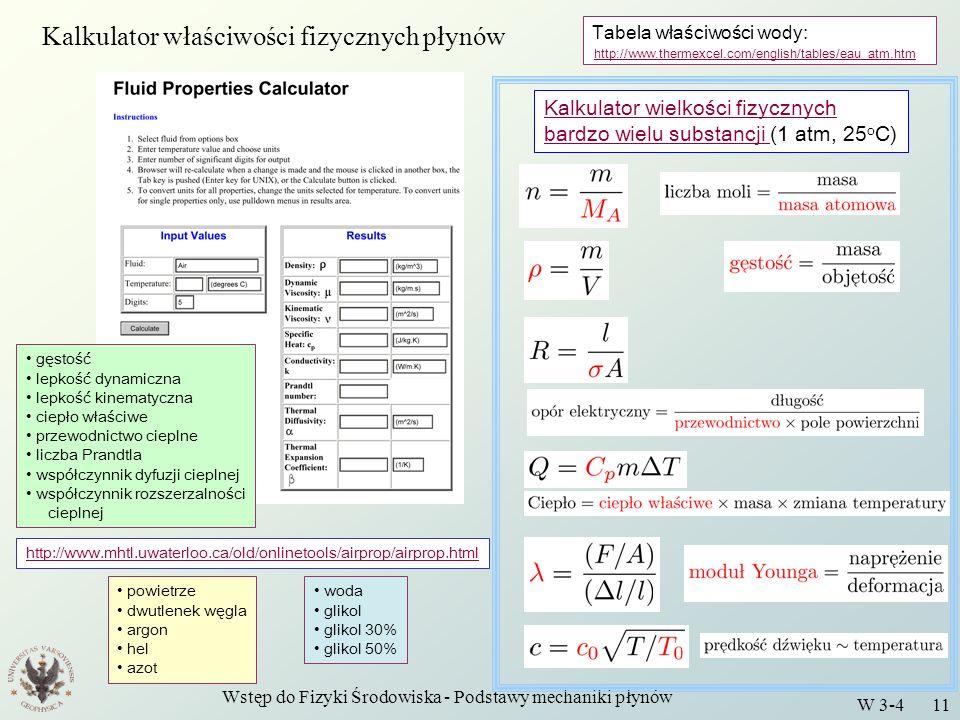 Wstęp do Fizyki Środowiska - Podstawy mechaniki płynów W 3-4 11 Tabela właściwości wody: http://www.mhtl.uwaterloo.ca/old/onlinetools/airprop/airprop.