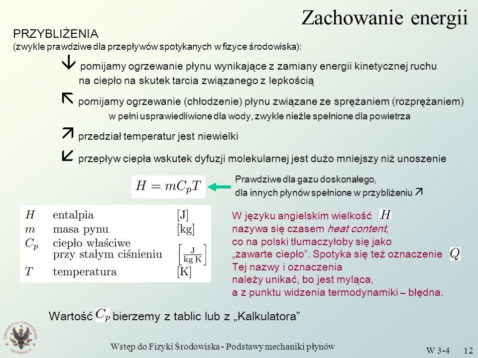 Wstęp do Fizyki Środowiska - Podstawy mechaniki płynów W 3-4 12 Zachowanie energii PRZYBLIŻENIA (zwykle prawdziwe dla przepływów spotykanych w fizyce