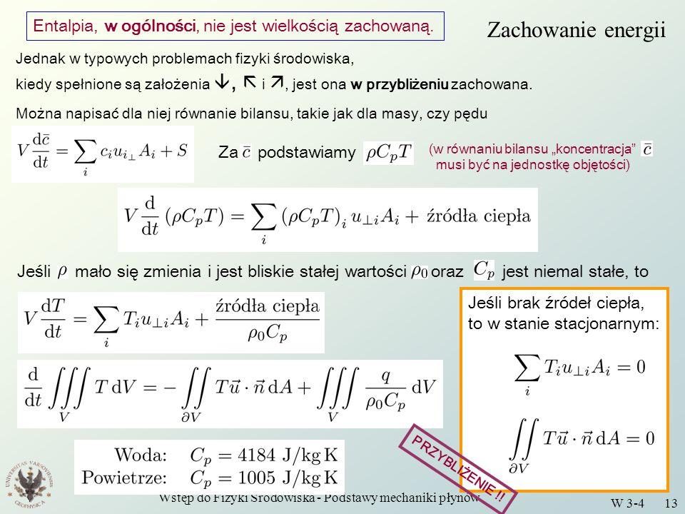 Wstęp do Fizyki Środowiska - Podstawy mechaniki płynów W 3-4 13 Zachowanie energii Entalpia, w ogólności, nie jest wielkością zachowaną. Jednak w typo