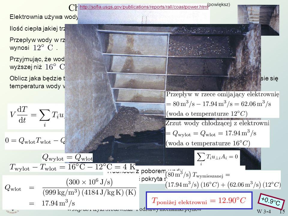 Wstęp do Fizyki Środowiska - Podstawy mechaniki płynów W 3-4 15 Chłodzenie elektrowni Elektrownia używa wody wodę z pobliskiej rzeki do chłodzenia. Il