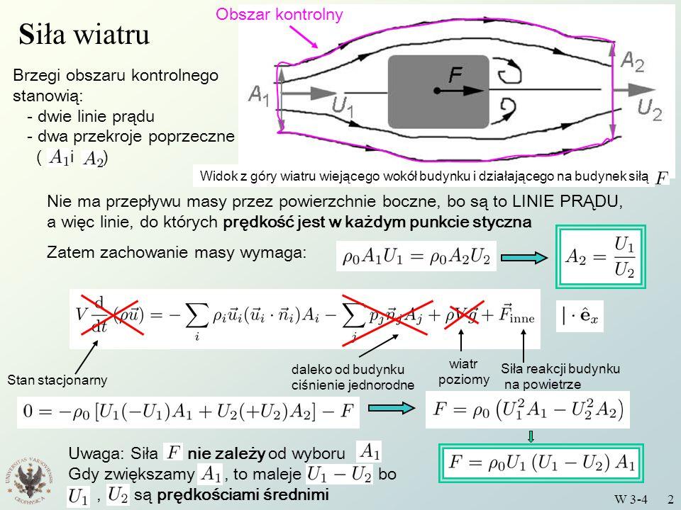 Wstęp do Fizyki Środowiska - Podstawy mechaniki płynów W 3-4 2 Obszar kontrolny Siła wiatru Brzegi obszaru kontrolnego stanowią: - dwie linie prądu -