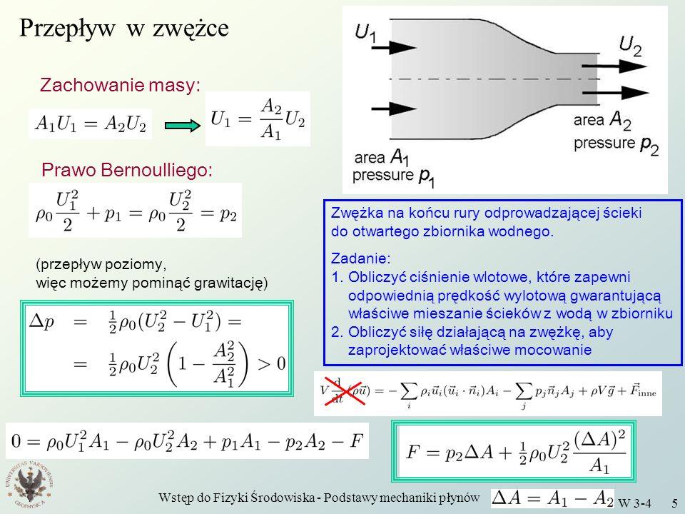 Wstęp do Fizyki Środowiska - Podstawy mechaniki płynów W 3-4 5 Przepływ w zwężce Zachowanie masy: Prawo Bernoulliego: (przepływ poziomy, więc możemy p