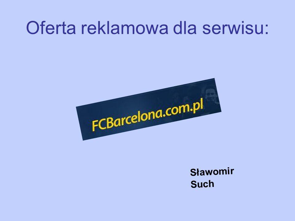 Cechy serwisu: Serwis FcBarcelona.com.pl należy do ścisłej czołówki polskich witryn poświęconych FC Barcelonie, Długi staż w sieci – ponad 4 lata, Stale rosnąca liczba zarejestrowanych użytkowników, która już dziś przekracza 2000, Wysokie pozycje w google na najpopularniejsze frazy, Stała, liczna grupa odwiedzających.